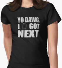 I got next in Yu-Gi-Oh Womens Fitted T-Shirt