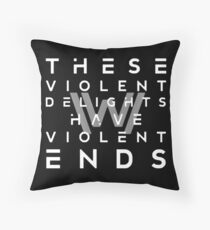 THESE VIOLENT DELIGHTS HAVE VIOLENT ENDS Throw Pillow