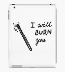 i will burn you iPad Case/Skin
