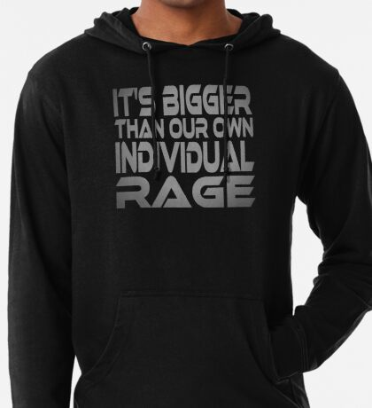 It's Bigger Than Our Own Individual Rage Lightweight Hoodie