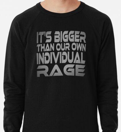 It's Bigger Than Our Own Individual Rage Lightweight Sweatshirt