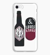 Life is a Drink & Loves a Drug iPhone Case/Skin