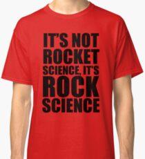 It's not Rocket Science: It's Rock Science Classic T-Shirt