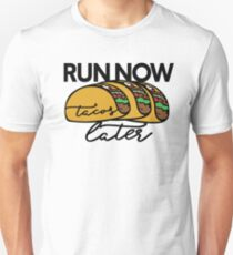Run now Tacos Later Unisex T-Shirt