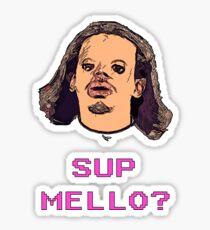 SUP MELLO? Sticker