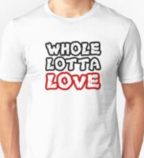 Whole Lotta Love  Unisex T-Shirt