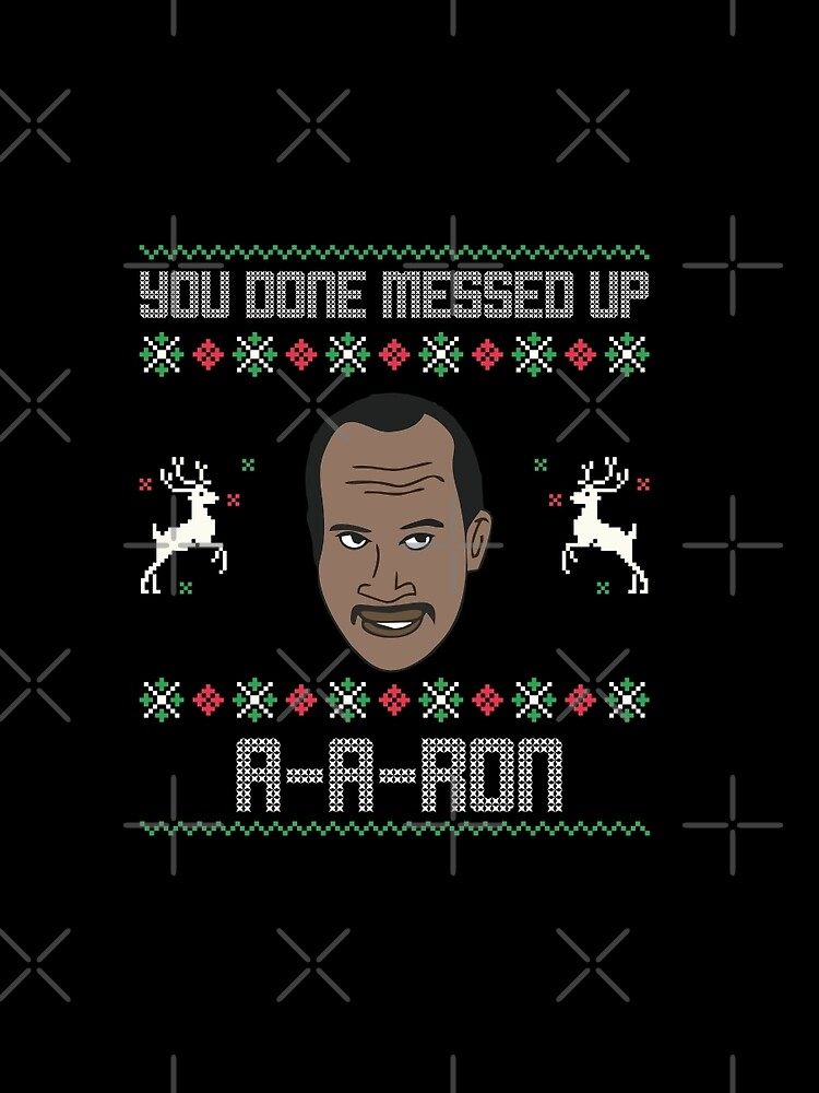 Ya Done Messed Up Aaron Ugly Sweater Graphic T Shirt By