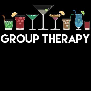 Group Therapy Funny Drinking Partier Alcohol T-Shirt by AlwaysAwesome