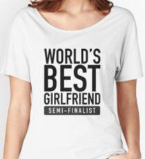 World's Best Girlfriend Semi-Finalist Women's Relaxed Fit T-Shirt