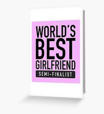 World's Best Girlfriend Semi-Finalist Greeting Card