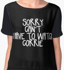 Sorry Can't I Have to Watch Corrie Chiffon Top