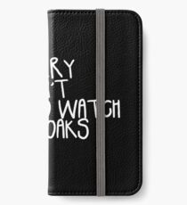 Sorry Can't I Have to Watch Hollyoaks iPhone Wallet/Case/Skin