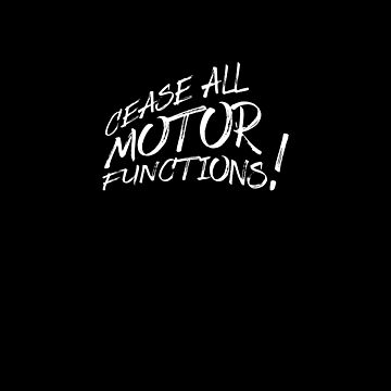 Cease All Motor Functions! by destinysagent