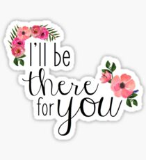 Friends I'll Be There For You - Floral Sticker