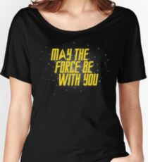 May the Force Be With You Women's Relaxed Fit T-Shirt