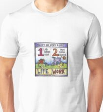 New Policy on Work and Life - Life Comes First, Work Comes Second Unisex T-Shirt