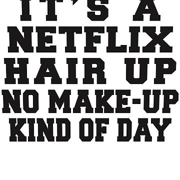 It's A Netflix, Hair Up, No Make-Up Kind Of Day by dannylovato