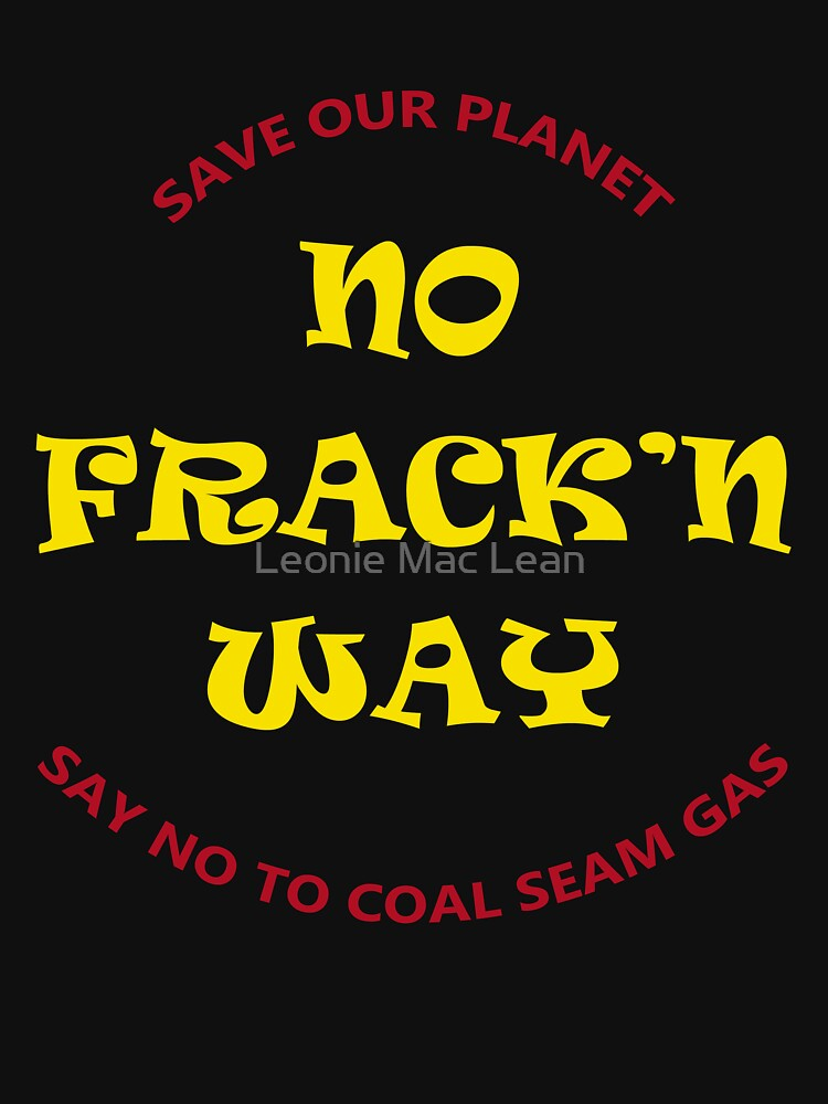No Fracking Way, protest tee shirt, against coal seam gas industry by yallmia