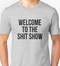 welcome to the shit show Unisex T-Shirt