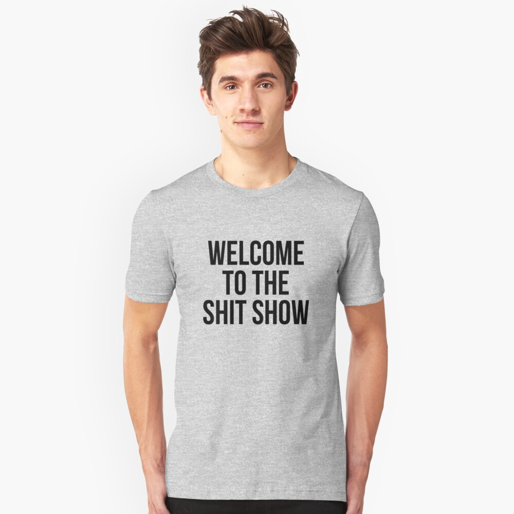 welcome to the shit show Slim Fit T-Shirt