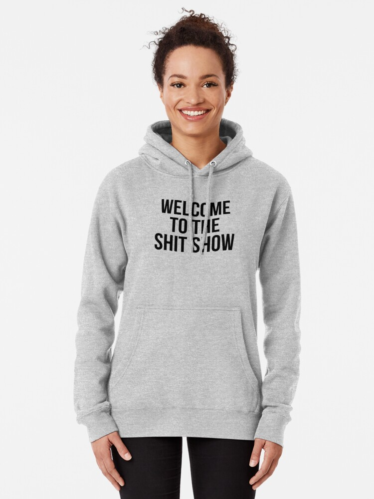 Alternate view of welcome to the shit show Pullover Hoodie