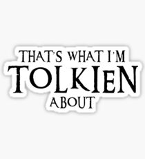 THAT'S WHAT I'M TOLKIEN ABOUT Sticker