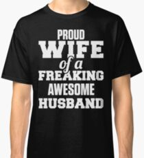 Proud Wife Of A Freaking Awesome Husband Classic T-Shirt