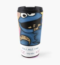 You are the Cookie to my Monster Travel Mug