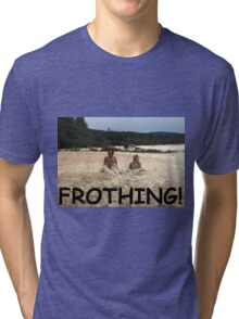 First Date Frothing? Tri-blend T-Shirt