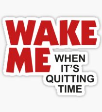 Wake Me When It's Quitting Time Sticker