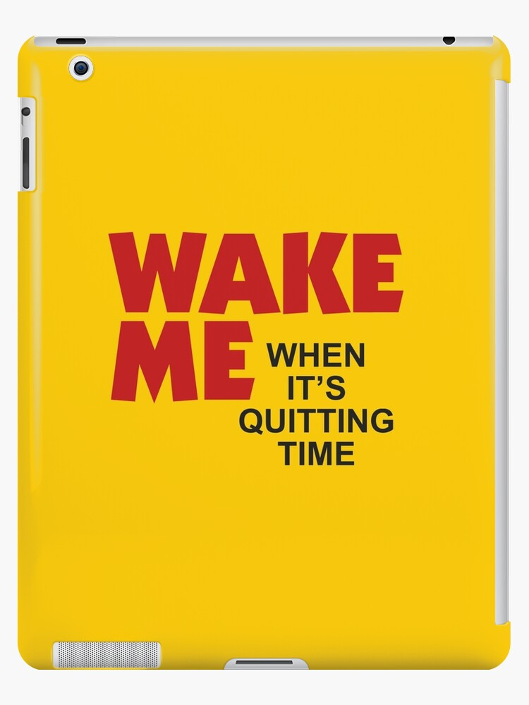 'Wake Me When It's Quitting Time' iPad Case/Skin by bluedog725