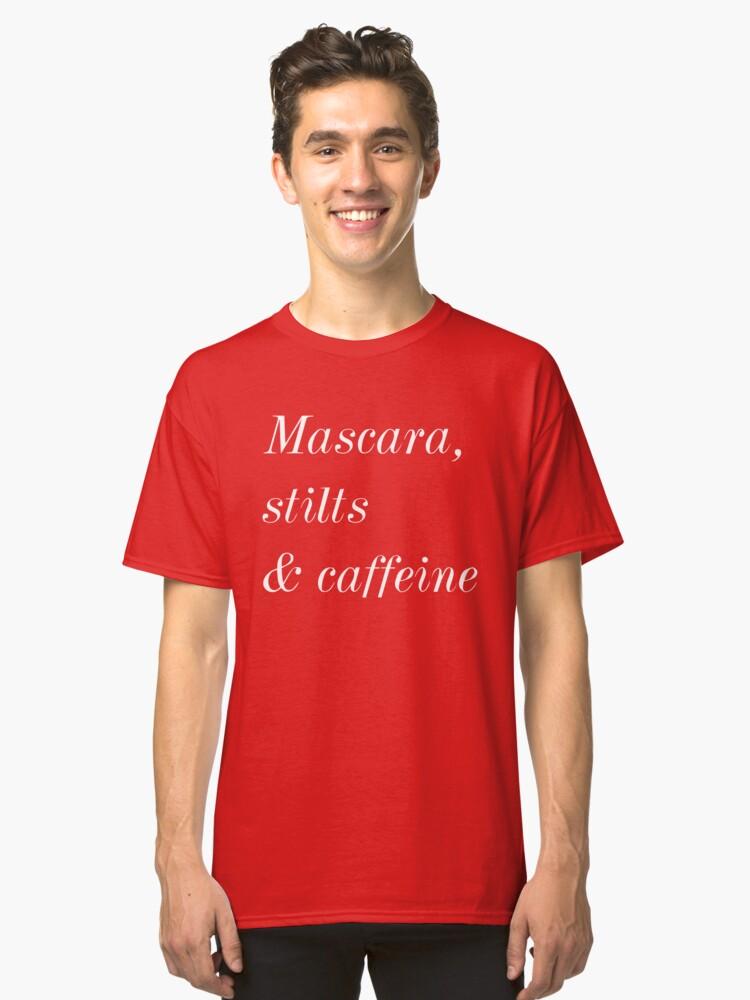 Mascara, stilts & caffeine T-shirt. Limited edition design! Classic T-Shirt Front