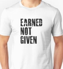Earned Not Given Unisex T-Shirt
