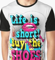 Life is short! Buy the shoes! Graphic T-Shirt