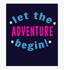 Let The Adventure Begin! Photographic Print