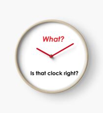 What? Is that clock right? Clock