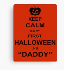Keep Calm I'ts My First Halloween As Daddy Canvas Print