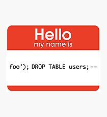 Hello My Name Is SQL Injection Photographic Print