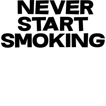 Never start smoking by SlubberCub