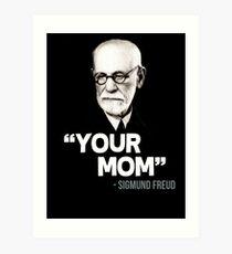"""Your Mom"" - Sigmund Freud Quote Art Print"