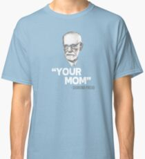 """""""Your Mom"""" - Sigmund Freud Quote Classic T-Shirt"""