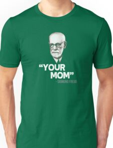 """Your Mom"" - Sigmund Freud Quote Unisex T-Shirt"