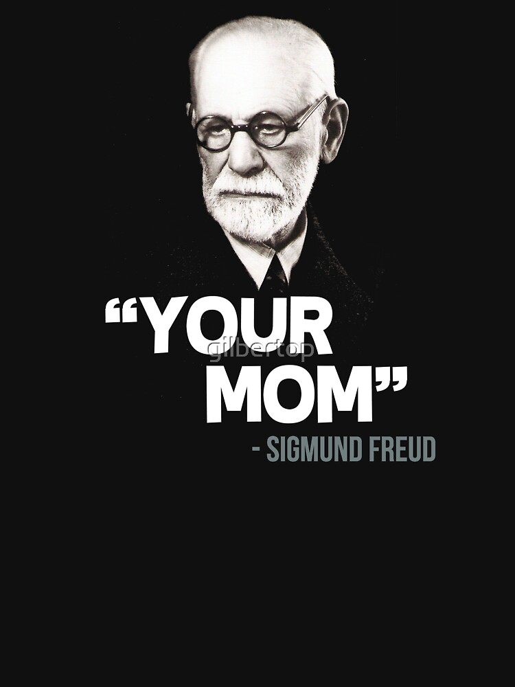 """""""Your Mom"""" - Sigmund Freud Quote by gilbertop"""