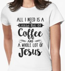 All I Need Is A Little Bit Of Coffee And Jesus T-Shirt