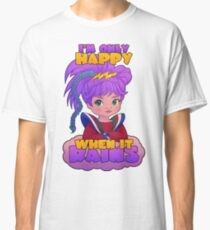 I'm Only Happy When it Rains Classic T-Shirt