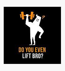 Do You Even Lift Bro Photographic Print