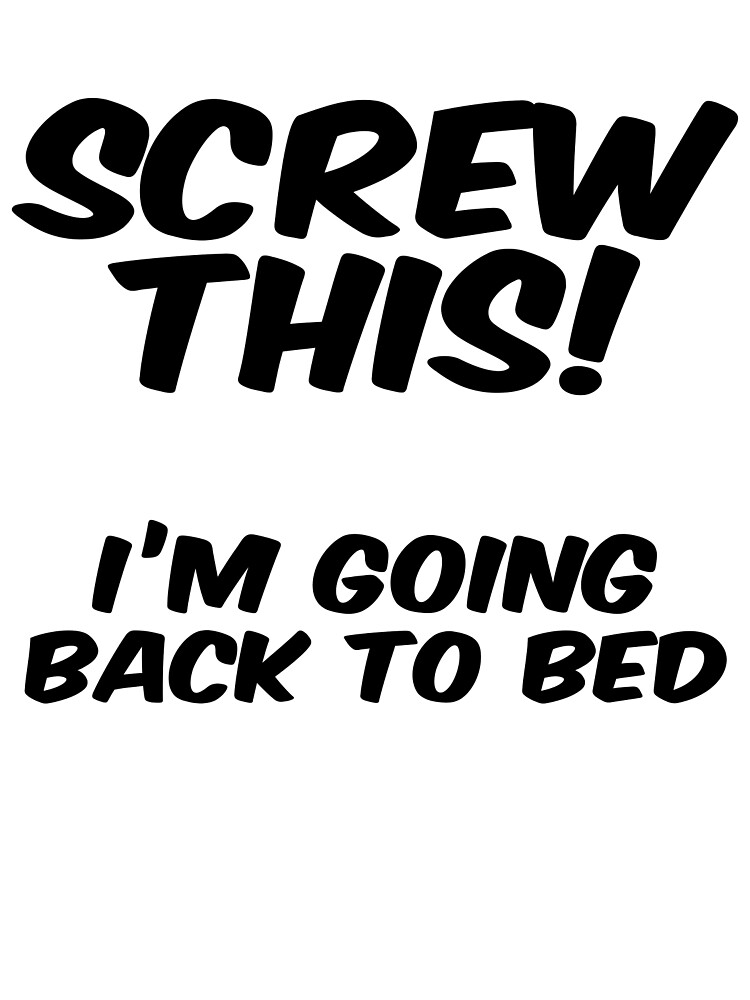 Screw this I'm going back to bed by SlubberBub