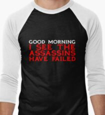 Good Morning I see the assassins have failed Men's Baseball ¾ T-Shirt