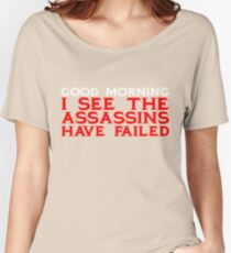 Good Morning I see the assassins have failed Women's Relaxed Fit T-Shirt