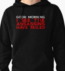 Good Morning I see the assassins have failed Pullover Hoodie